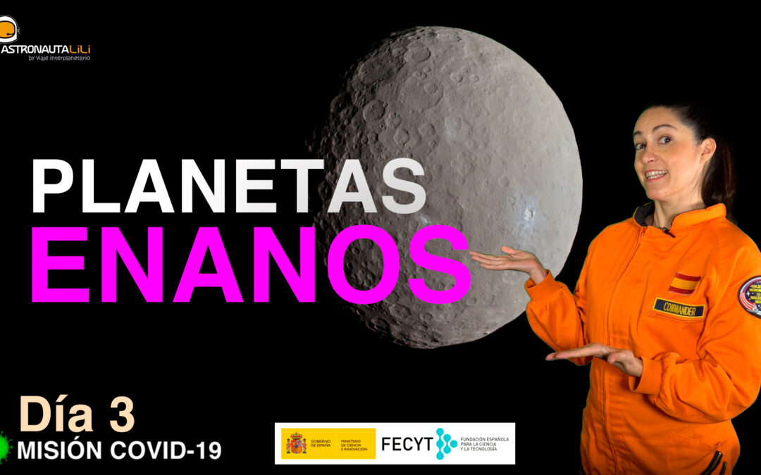Misión COVID_19. Día 3 : Los planetas enanos